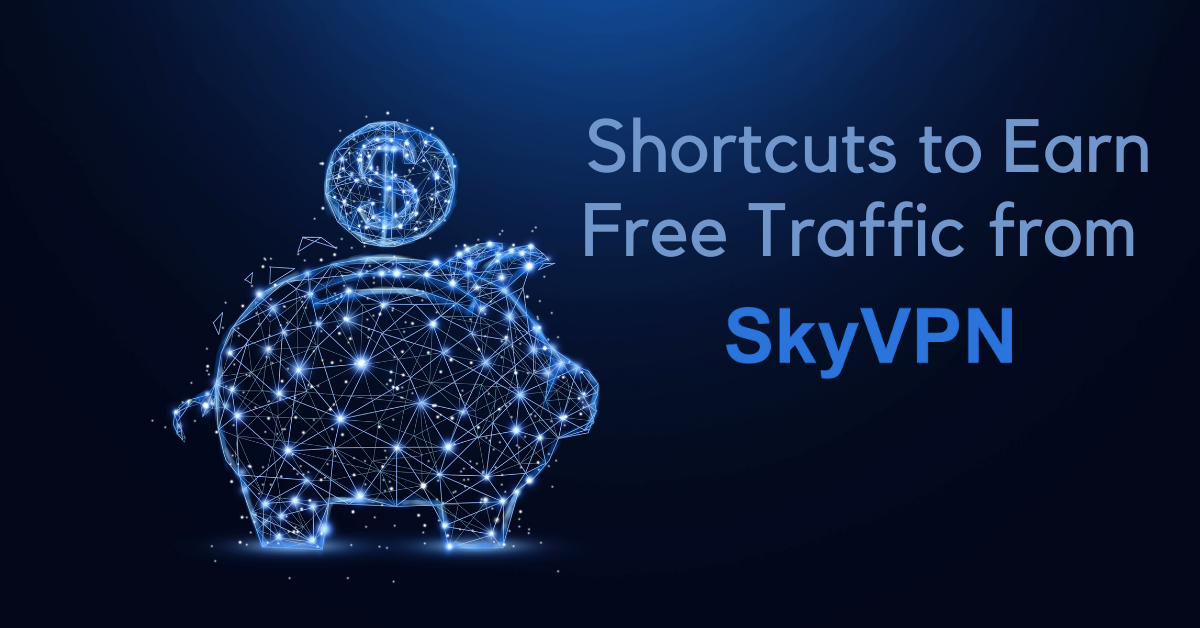 How I've Earned 1GB Free Premium Traffic in One Day from SkyVPN