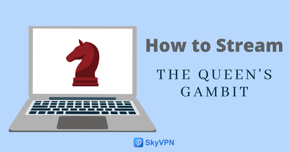 How to Stream the Queen's Gambit Online if Netflix isn't Available in Your Current Country